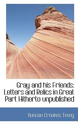 Paperback Gray and His Friends : Letters and Relics in Great Part Hitherto Unpublished Book