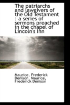 Paperback The Patriarchs and Lawgivers of the Old Testament : A series of sermons preached in the chapel of Li Book