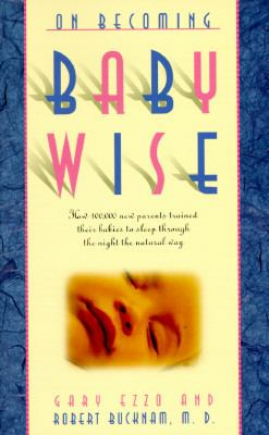 Paperback On Becoming Babywise I : How 100,000 Parents Trained Their Babies to Sleep Through the Night the Natural Way Book