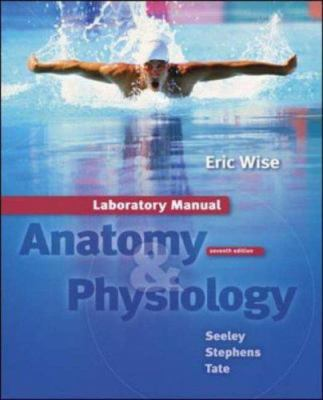 Laboratory Manual t/a Seeley: Anatomy... book by Eric Wise