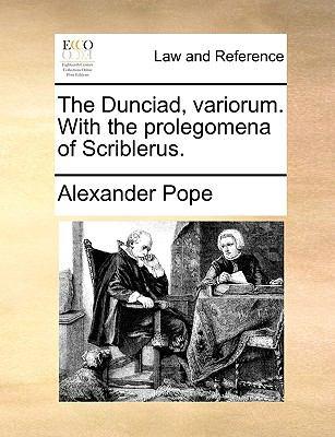The Dunciad, Variorum with the Prolegomena of Scriblerus - Alexander Pope