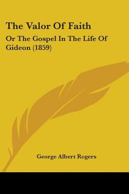 Paperback The Valor of Faith : Or the Gospel in the Life of Gideon (1859) Book