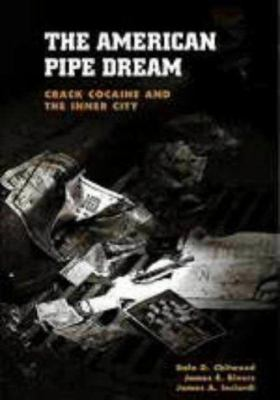 The American Pipe Dream : Crack, Cocaine, and the Inner City - James E. Rivers; Dale D. Chitwood; James A. Inciardi