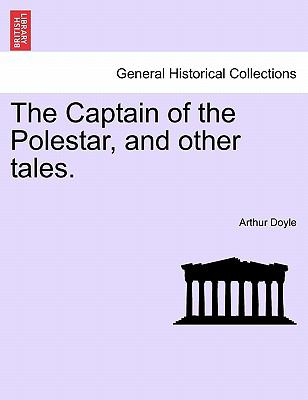 The Captain of the Polestar, and Other Tales - Arthur Conan Doyle