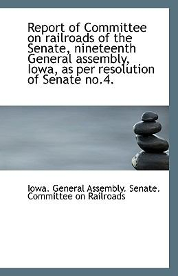 Paperback Report of Committee on Railroads of the Senate, Nineteenth General Assembly, Iowa, As per Resolution Book
