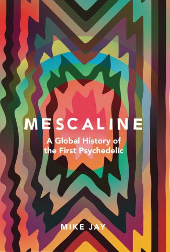 Hardcover Mescaline : A Global History of the First Psychedelic Book