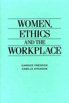 Women, Ethics and the Workplace - Candice Fredrick; Camille Atkinson