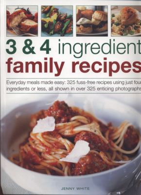 3 4 ingredient family recipes book by jenny white 3 and 4 ingredient family recipes everyday meals made easy 330 fuss free recipes using just four ingredients or less all shown in over 350 colour forumfinder Image collections