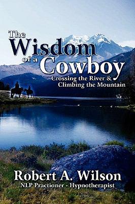 The Wisdom of a Cowboy - Wilson, Robert A