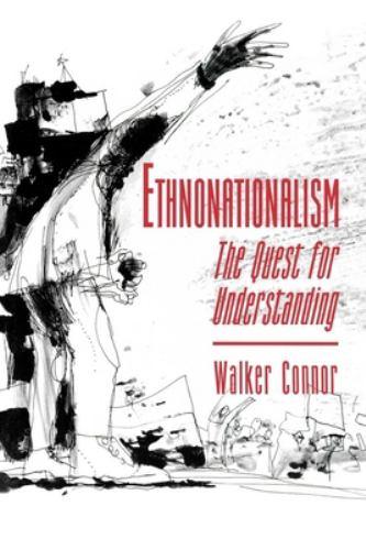 Ethnonationalism : The Quest for Understanding - Walker Connor