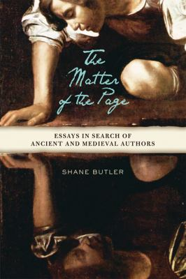 The Matter of the Page : Essays in Search of Ancient and Medieval Authors - Shane Butler