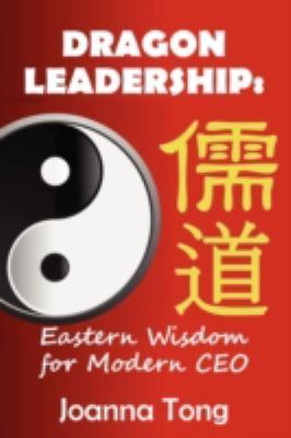 Dragon Leadership : Eastern Wisdom for Modern Ceo - Joanna Tong