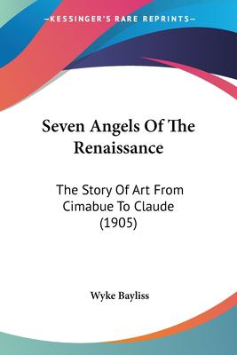 Paperback Seven Angels of the Renaissance : The Story of Art from Cimabue to Claude (1905) Book
