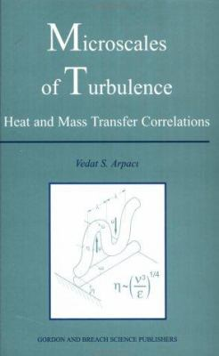 Microscales of Turbulence : Heat and Mass Transfer Correlations - Vedat S. Arpaci
