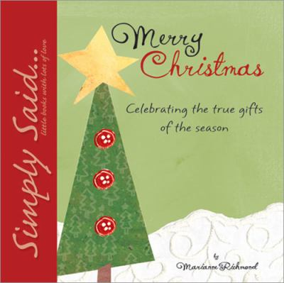 Merry Christmas : Celebrating the True Gifts of the Season - Marianne Richmond
