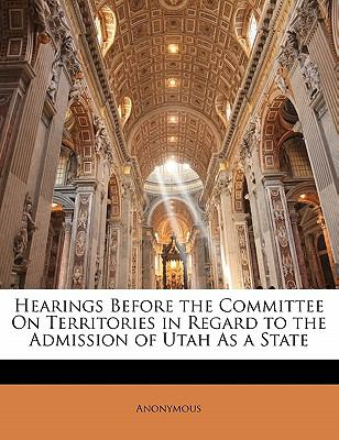 Paperback Hearings Before the Committee on Territories in Regard to the Admission of Utah As a State Book