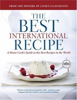 The Best International Recipe: A Home Cook's Guide to the Best Recipes in the World (Best Recipe Classics) - Book  of the Best Recipe