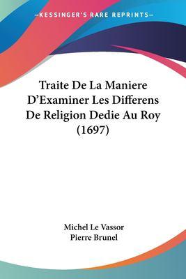 Paperback Traite de la Maniere D'Examiner les Differens de Religion Dedie Au Roy Book