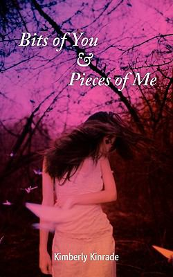 Bits of You and Pieces of Me - Kimberly Kinrade