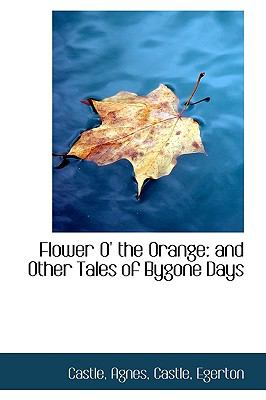 Paperback Flower O' the Orange : And Other Tales of Bygone Days Book