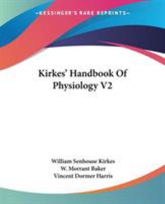 Kirkes' Handbook of Physiology V2 - W. Morrant Baker; Vincent Dormer Harris; William Senhouse Kirkes