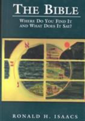 The Bible : Where Do You Find It and What Does It Say? - Ronald H. Isaacs