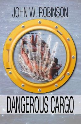 Dangerous Cargo - John W. Robinson