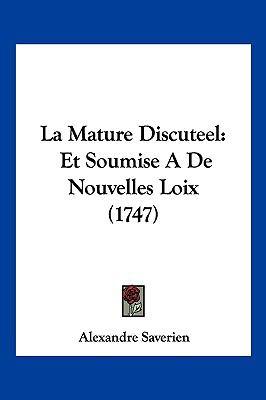Hardcover La Mature Discuteel : Et Soumise A de Nouvelles Loix (1747) Book