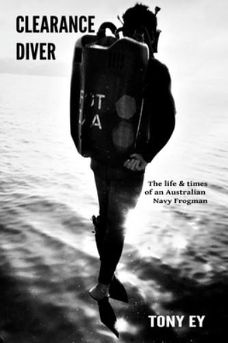 Clearance Diver: The Life and Times of    book by Tony Ey