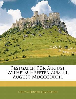 Paperback Festgaben F?r August Wilhelm Heffter Zum III August Mdccclxxiii Book