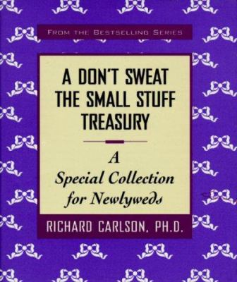 A Don't Sweat the Small Stuff Treasury: A Special Collection for Newlyweds (Don't Sweat the Small Stuff (Hyperion)) - Book  of the Don't Sweat the Small Stuff