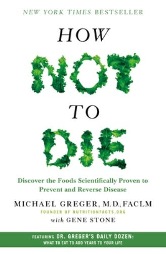 Hardcover How Not to Die : Discover the Foods Scientifically Proven to Prevent and Reverse Disease Book