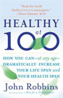 Paperback Healthy At 100 : The Scientifically Proven Secrets of the World's Healthiest and Longest-Lived Peoples Book