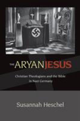 Paperback Aryan Jesus : Christian Theologians and the Bible in Nazi Germany Book