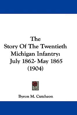 Hardcover The Story of the Twentieth Michigan Infantry : July 1862- May 1865 (1904) Book