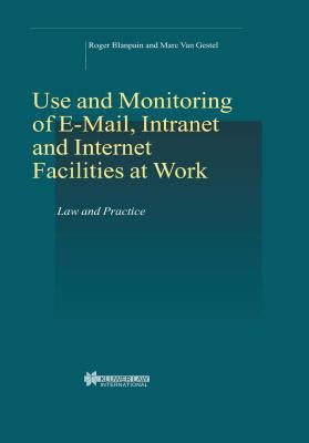 On-Line Rights for Employees in the Information Society : Use and Monitoring of E-Mail and Internet at Work - Roger Blanpain