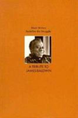 A Tribute to James Baldwin : Black Writers Redefine the Struggle - University of Massachusetts Staff; James Baldwin