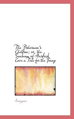 Paperback The Fisherman's Children; or, the Sunbeam of Hardrick Cove a Tale for the Young Book