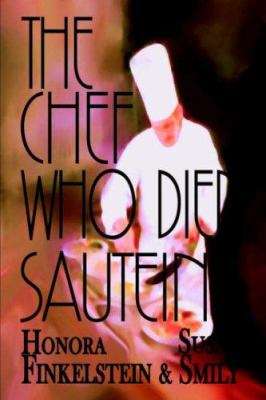 The Chef Who Died Sauteing - Susan Smily; Honora Finkelstein