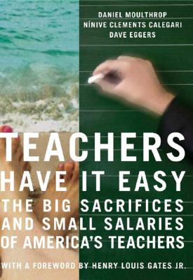 Paperback Teachers Have It Easy : The Big Sacrifices and Small Salaries of America's Teachers Book