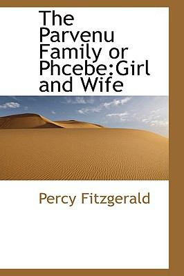 Paperback The Parvenu Family or Phcebe : Girl and Wife Book