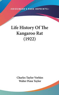 Life History of the Kangaroo Rat - Charles Taylor Vorhies; Walter Penn Taylor