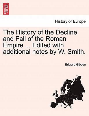 The History of the Decline and Fall of the Roman Empire Edited with Additional Notes by W Smith - Edward Gibbon