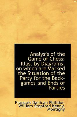 Paperback Analysis of the Game of Chess : Illus. by Diagrams, on which are Marked the Situation of the Party Fo Book