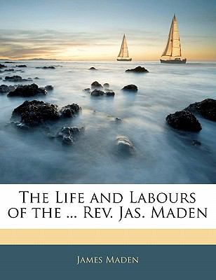 Paperback The Life and Labours of the Rev Jas Maden Book