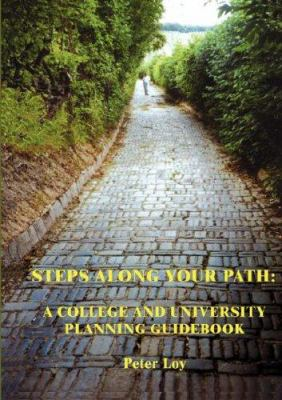 Steps along Your Path: 3rd Edition A College And University Planning Guidebook - Loy, Peter E