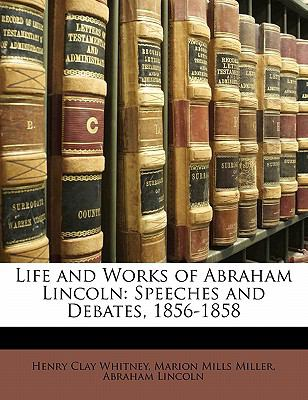 Paperback Life and Works of Abraham Lincoln : Speeches and Debates, 1856-1858 Book