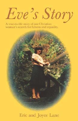 Eve's Story : A Christian Woman's Search for Fullness and Equality - Eric Lane; Joyce Lane