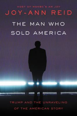 Hardcover The Man Who Sold America : Trump and the Unraveling of the American Story Book