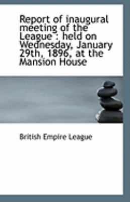 Paperback Report of Inaugural Meeting of the League : Held on Wednesday, January 29th, 1896, at the Mansion Ho Book